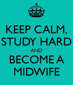 "Text graphic with a turquoise background. Black text reads ""Keep Calm, Study Hard and Become a Midwife"" with a small black crown at the top."
